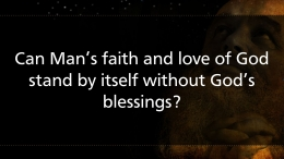 Can Man's faith and love of God stand by itself without God's blessings?