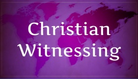 Christian Witnessing : Part– III